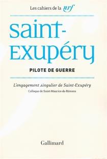 Saint-Exupéry, pilote de guerre : l'engagement singulier de Saint-Exupéry : actes du colloque de Saint-Maurice-de-Rémens, 28 et 29 juin 2012 -