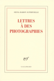 Lettres à des photographies - Silvia Baron Supervielle