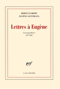 Lettres à Eugène : correspondance 1977-1987 - HervéGuibert