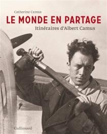 Le monde en partage : itinéraires d'Albert Camus - CatherineCamus