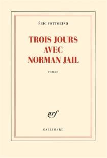 Trois jours avec Norman Jail - ÉricFottorino