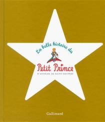 La belle histoire du Petit Prince - Antoine deSaint-Exupéry
