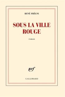 Sous la ville rouge - RenéFrégni