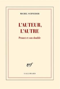 L'auteur, l'autre : Proust et son double - MichelSchneider