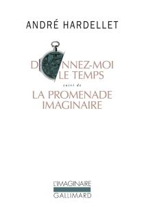 Donnez-moi le temps| Suivi de La promenade imaginaire - AndréHardellet