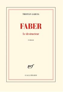 Faber : le destructeur - TristanGarcia