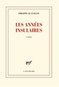 Les années insulaires - PhilippeLe Guillou
