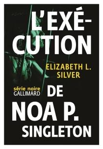 L'exécution de Noa P. Singleton - Elizabeth L.Silver