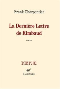 La dernière lettre de Rimbaud - FrankCharpentier