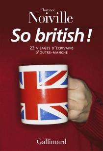 So British ! : 23 visages d'écrivains d'outre-Manche - FlorenceNoiville