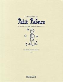 Le manuscrit du Petit Prince : fac-similé et transcription - Antoine deSaint-Exupéry