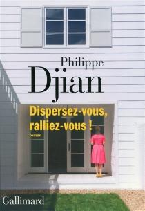 Dispersez-vous, ralliez-vous ! - PhilippeDjian