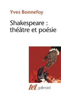 Shakespeare : théâtre et poésie - YvesBonnefoy