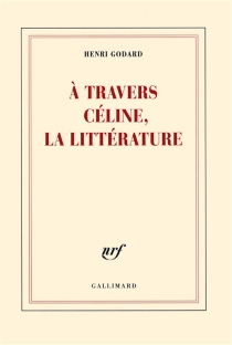 A travers Céline, la littérature - HenriGodard