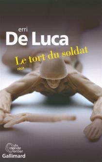 Le tort du soldat : récit - ErriDe Luca