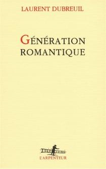 Génération romantique - LaurentDubreuil