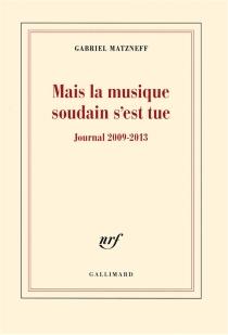Mais la musique soudain s'est tue : journal 2009-2013 - GabrielMatzneff