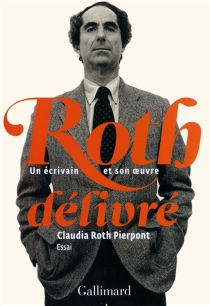 Roth délivré : un écrivain et son oeuvre : essai - Claudia RothPierpont
