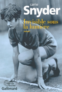 Invisible sous la lumière - CarrieSnyder