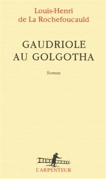 Gaudriole au Golgotha - Louis-Henri deLa Rochefoucauld