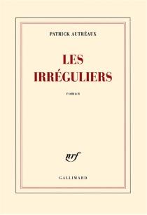 Les irréguliers - PatrickAutréaux