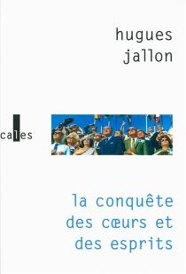 La conquête des coeurs et des esprits - HuguesJallon