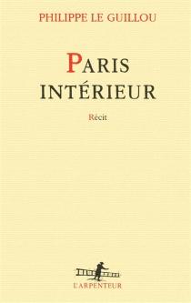 Paris intérieur : récit - PhilippeLe Guillou