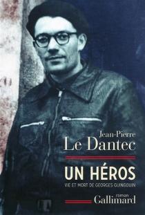 Un héros : vie et mort de Georges Guingouin - Jean-PierreLe Dantec