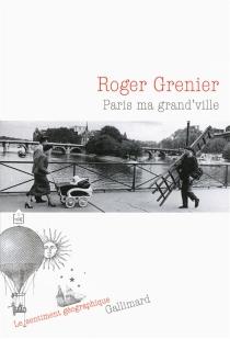 Paris ma grand'ville - RogerGrenier