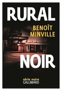 Rural noir - BenoîtMinville