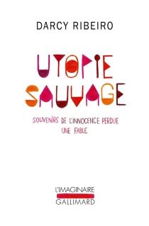 Utopie sauvage : souvenirs de l'innocence perdue : une fable - DarcyRibeiro