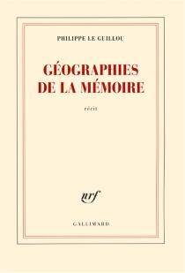 Géographies de la mémoire : récit - PhilippeLe Guillou