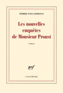 Les nouvelles enquêtes de Monsieur Proust - Pierre-YvesLeprince
