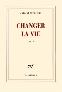 Changer la vie - AntoineAudouard