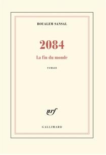 2084 : la fin du monde - BoualemSansal