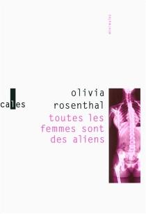 Toutes les femmes sont des aliens| Suivi de Les oiseaux reviennent| Suivi de Bambi et Co - OliviaRosenthal