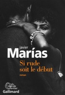 Si rude soit le début - JavierMarías