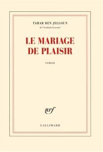 Le mariage de plaisir - TaharBen Jelloun