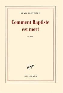 Comment Baptiste est mort - AlainBlottière