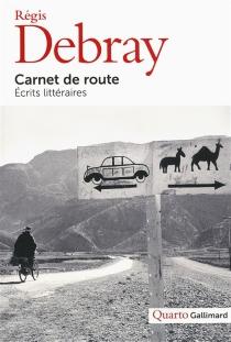 Carnet de route : écrits littéraires - RégisDebray