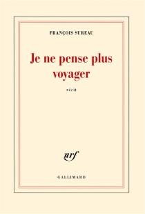 Je ne pense plus voyager : la mort de Charles de Foucauld : récit - FrançoisSureau