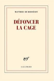 Défoncer la cage - Matthieu deBoisséson