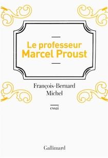 Le professeur Marcel Proust - François-BernardMichel