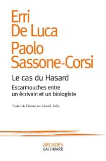 Le cas du hasard : escarmouches entre un écrivain et un biologiste - ErriDe Luca