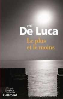 Le plus et le moins - ErriDe Luca