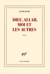 Dieu, Allah, moi et les autres : récit - SalimBachi