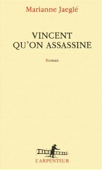 Vincent qu'on assassine - MarianneJaeglé