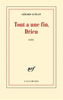 Tout a une fin, Drieu : fable - GérardGuégan