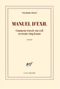 Manuel d'exil : comment réussir son exil en trente-cinq leçons - VeliborColic