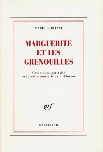 Marguerite et les grenouilles : chroniques, portraits et autres histoires de Saint-Florent - MarieFerranti